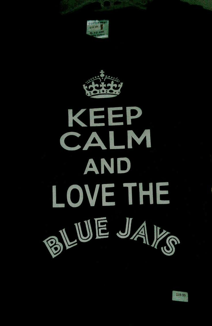 Keep Calm and Love the BLUE JAYS - Go Jays Go