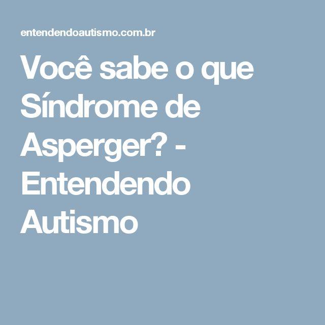 Você sabe o que Síndrome de Asperger? - Entendendo Autismo