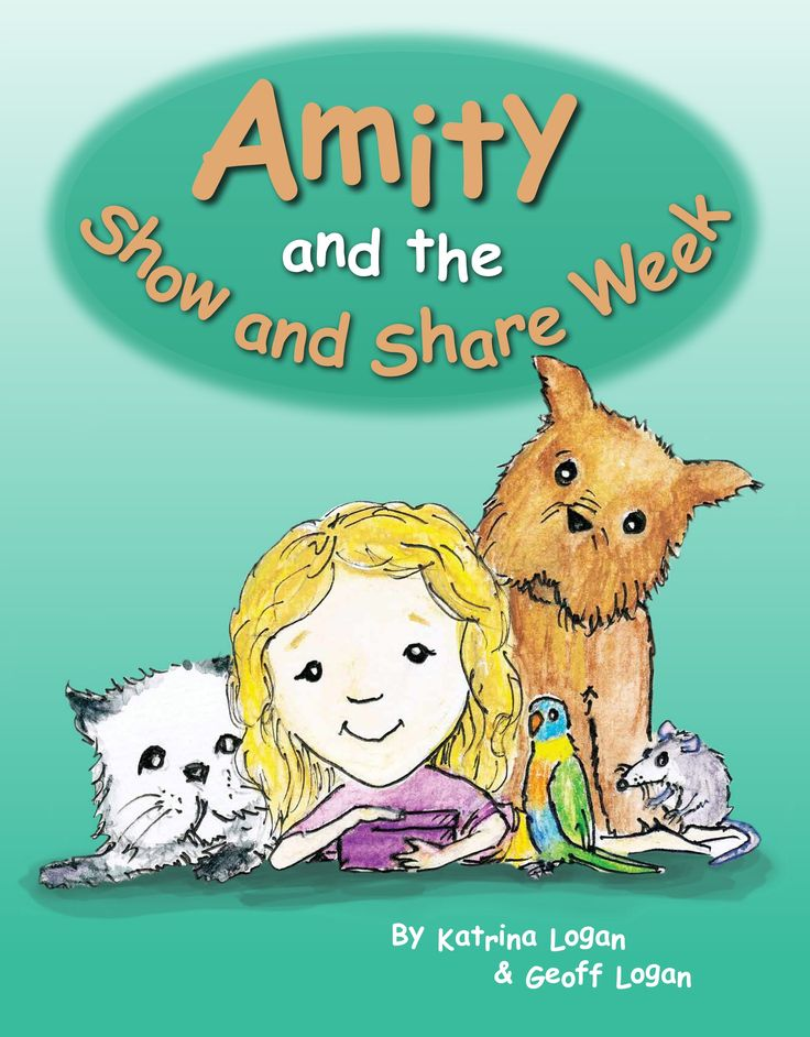 'Amity and the Show and Share Week' - Amity was like most children her age. She could cartwheel, count to 109, and ride a bicycle - and she really loved school, especially Show and Share Week. But when the students are asked to bring a pet to school that rhymes with their name, Amity has a bit of creative thinking to do. Written by Katrina Logan and illustrated by Geoff Logan. Visit www.katrinalogan.com for more details :-)