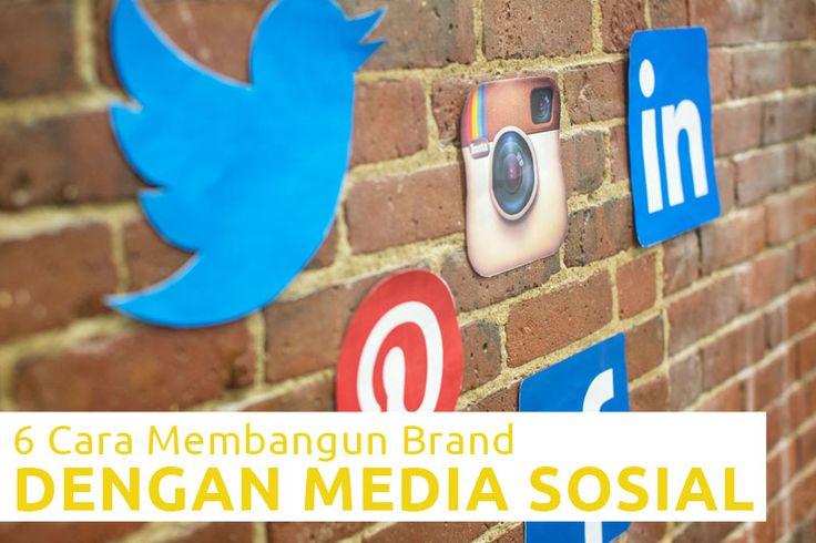 6 Cara Membangun Brand dengan Media Sosial