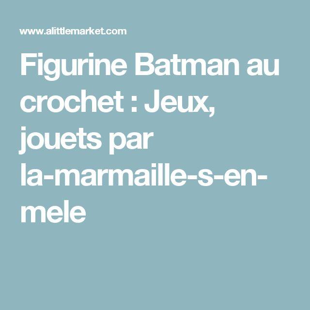 Figurine Batman au crochet  : Jeux, jouets par la-marmaille-s-en-mele