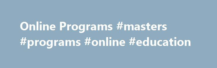 Online Programs #masters #programs #online #education http://las-vegas.remmont.com/online-programs-masters-programs-online-education/  # Online Programs Join the more than one-half million former students that are the Aggie Network. Take advantage of the College of Education and Human Development's graduate, certification and continuing education programs, offered in a convenient, flexible online community. You'll learn from the same great faculty in our world-class university. U.S. News and…