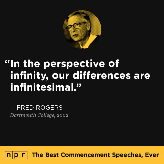 """""""In the perspective of infinity, our differences are infinitesimal."""" #FredRogers commencement speech, Dartmouth College - 2002 #quotes"""