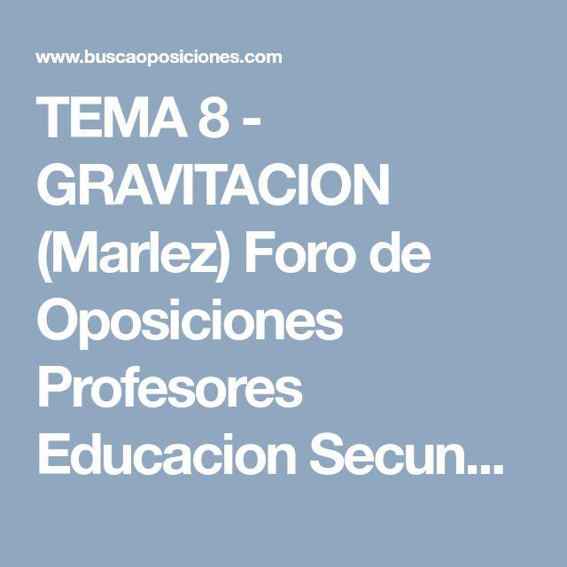 TEMA 8 - GRAVITACION (Marlez) Foro de Oposiciones Profesores Educacion Secundaria - Fisica y Quimica