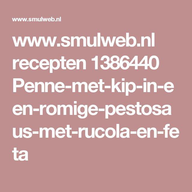 www.smulweb.nl recepten 1386440 Penne-met-kip-in-een-romige-pestosaus-met-rucola-en-feta