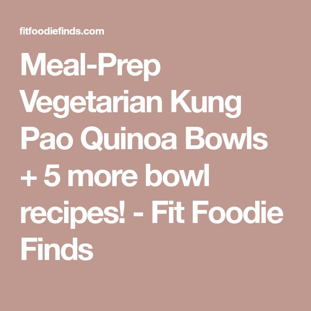 Meal-Prep Vegetarian Kung Pao Quinoa Bowls + 5 more bowl recipes! - Fit Foodie Finds