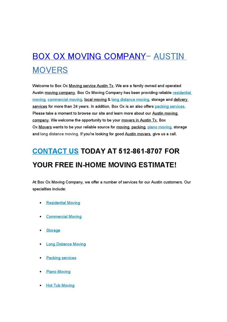 Austin Movers | Austin TX Movers | Movers Austin Tx  Welcome to Box Ox Moving service Austin Tx. We are a family owned and operated Austin moving company. Box Ox Moving Company has been providing reliable residential moving, commercial moving, local moving & long distance moving, storage and delivery services for more than 24 years. In addition, Box Ox is an also offers packing services. Please take a moment to browse our site and learn more about our Austin moving company. We welcome the…
