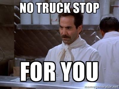 Soup Nazi no truck stop for you funny trucker meme