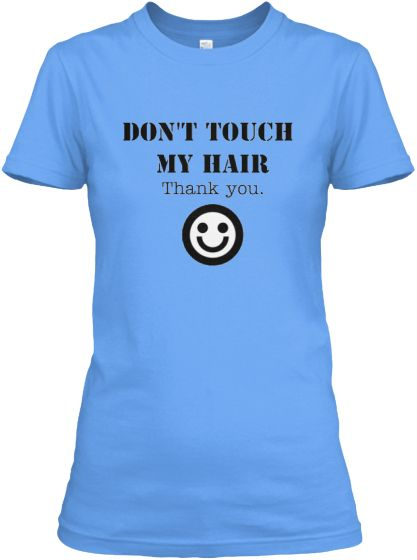 Don't Touch TY - Fitted Tee (Lt. Blue) http://www.shorthaircutsforblackwomen.com/natural-hair-tee-shirts/