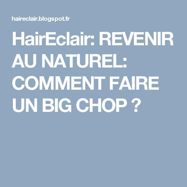 HairEclair: REVENIR AU NATUREL: COMMENT FAIRE UN BIG CHOP ?