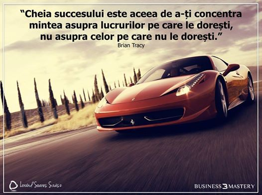 """""""Cheia succesului este aceea de a-ţi concentra mintea asupra lucrurilor pe care le doreşti şi nu asupra celor pe care nu le doreşti."""" Brian Tracy"""