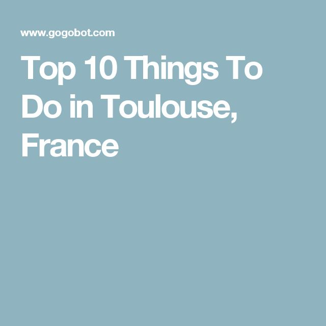 Top 10 Things To Do in Toulouse, France