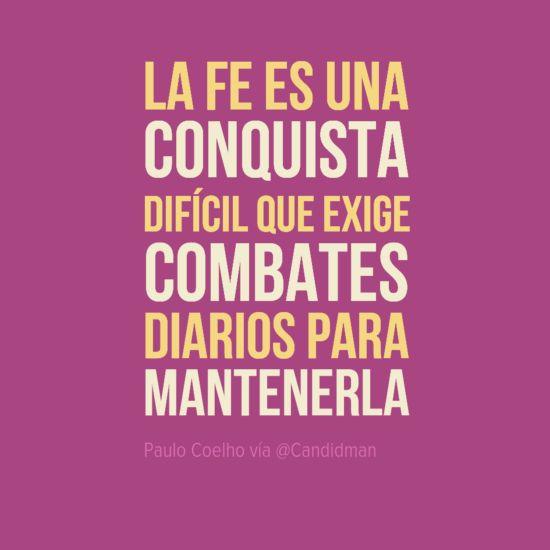 """""""La fe es una #Conquista difícil que exige #Combates diarios para mantenerla"""". #PauloCoelho #Citas #Frases @Candidman"""