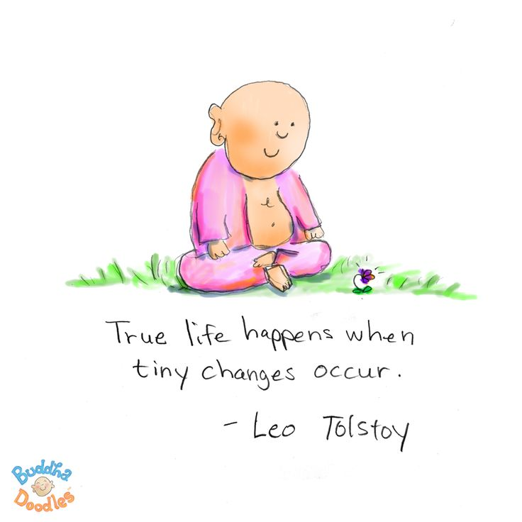 *Today's Buddha Doodle* - tiny changes - True life happens when tiny changes occur. - Leo Tolstoy