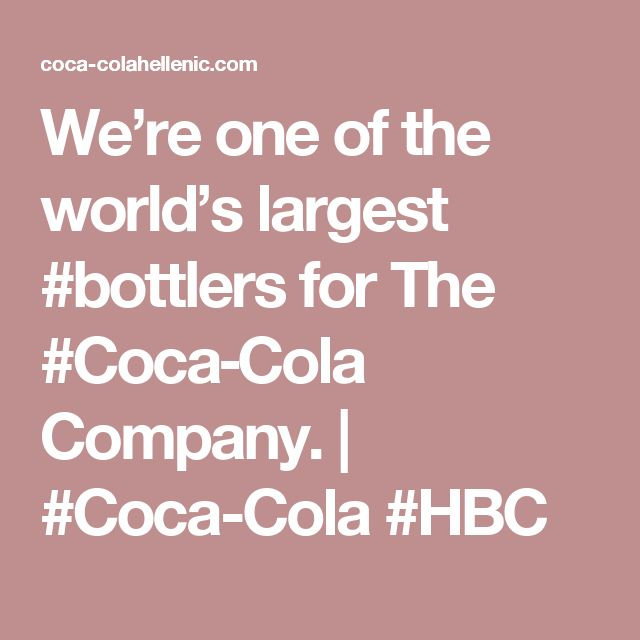 We're one of the world's largest #bottlers for The #Coca‑Cola Company. | #Coca-Cola #HBC