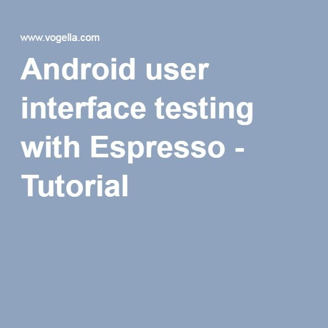Android user interface testing with Espresso - Tutorial