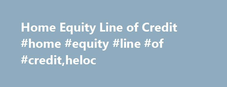 Home Equity Line of Credit #home #equity #line #of #credit,heloc http://austin.nef2.com/home-equity-line-of-credit-home-equity-line-of-creditheloc/  # Home Equity Line of Credit A HELOC , or Home Equity Line of Credit , is a type of home loan that allows a borrower to open up a line of credit using their home as collateral. It differs from a conventional home loan for several different reasons. The main difference is that a HELOC is simply a line of credit that allows a homeowner to borrow…