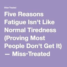 Five Reasons Fatigue Isn't Like Normal Tiredness (Proving Most People Don't Get It). With a fatigue scale.