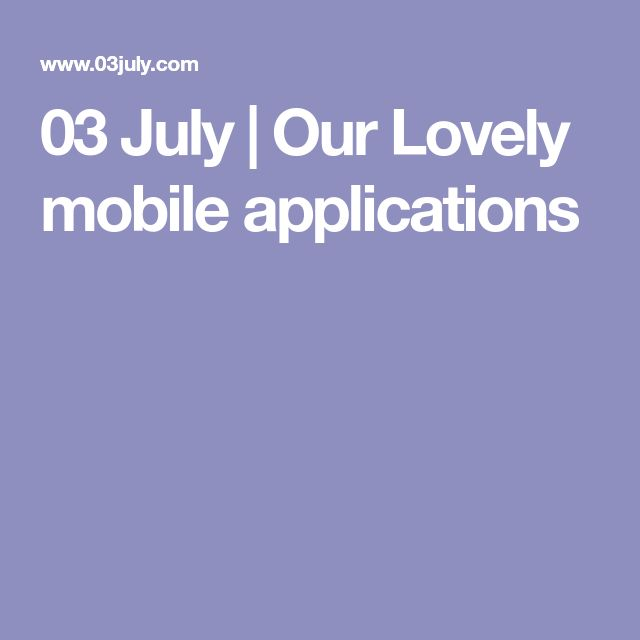 03 July | Our Lovely mobile applications