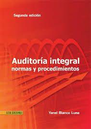Blanco Luna, Yanel. Auditoría integral: normas y procedimientos. 2ª ed. Editorial: Eco Ediciones, 2012. ISBN 9781449279820. Disponible en: Libros electrónicos EBRARY.