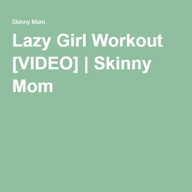 Lazy Girl Workout [VIDEO] | Skinny Mom