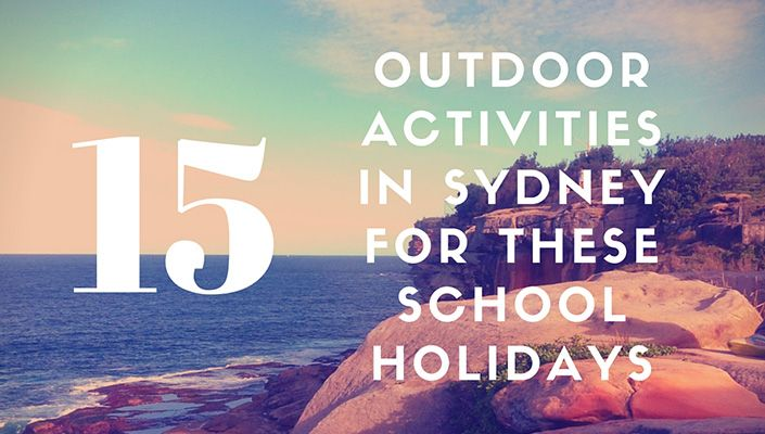 15 Outdoor Activities in Sydney For These School HolidaysSydney Kids Food + Travel