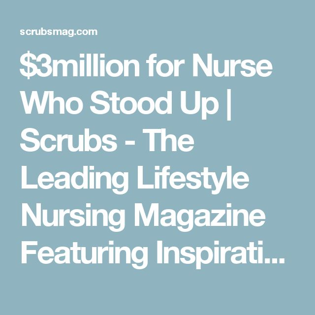 $3million for Nurse Who Stood Up | Scrubs - The Leading Lifestyle Nursing Magazine Featuring Inspirational and Informational Nursing Articles