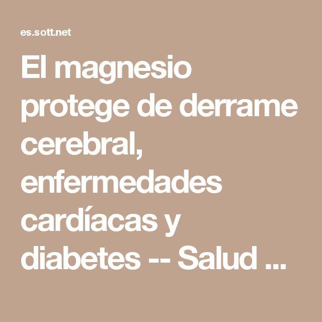 El magnesio protege de derrame cerebral, enfermedades cardíacas y diabetes -- Salud y Bienestar -- Sott.net