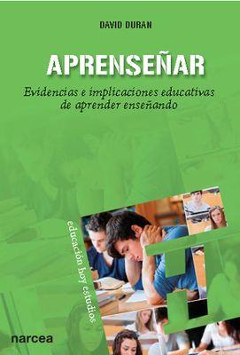 Aprenseñar : evidencias e implicaciones educativas de aprender enseñando / David Duran. Madrid : Narcea, 2014. Sig. 37 Dur