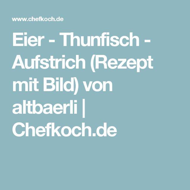 Eier - Thunfisch - Aufstrich (Rezept mit Bild) von altbaerli | Chefkoch.de