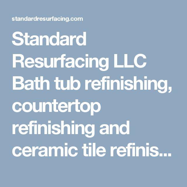 Standard Resurfacing LLC Bath tub refinishing, countertop refinishing and ceramic tile refinishing