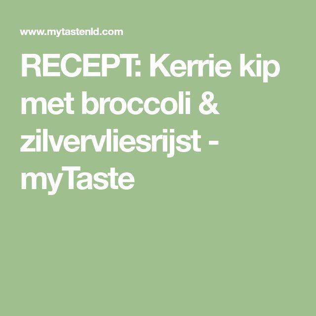 RECEPT: Kerrie kip met broccoli & zilvervliesrijst - myTaste