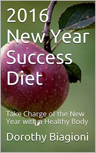 2016 New Year Success Diet: Take Charge of the New Year with a Healthy Body, http://www.amazon.com/dp/B018L6M4SU/ref=cm_sw_r_pi_awdm_jmYxwb1JAAR7H