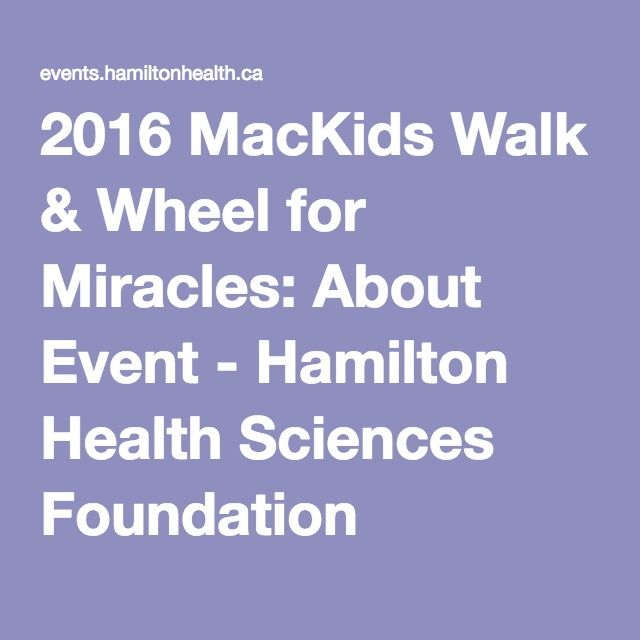 2016 MacKids Walk & Wheel for Miracles: About Event - Hamilton Health Sciences Foundation