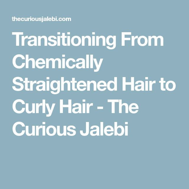 Transitioning From Chemically Straightened Hair to Curly Hair - The Curious Jalebi