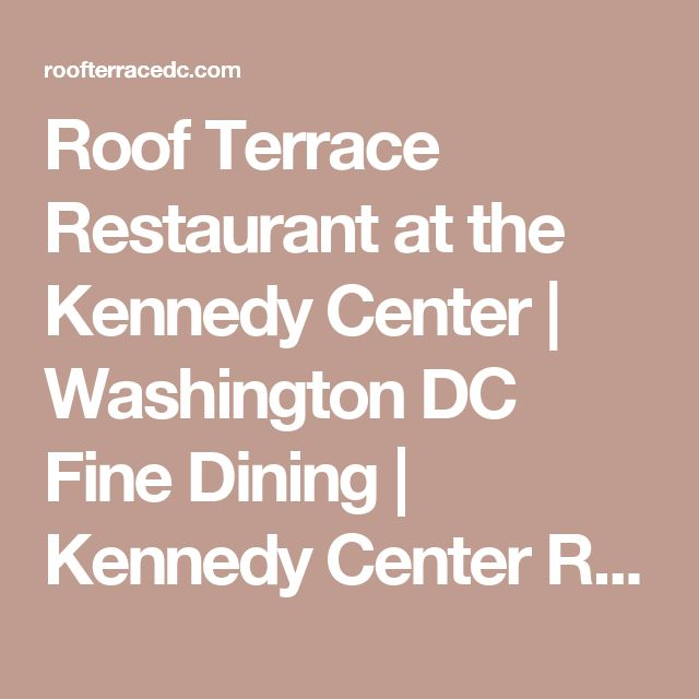 Roof Terrace Restaurant at the Kennedy Center   Washington DC Fine Dining   Kennedy Center Restaurant   Cultural dining experience washington dc   Catering by Restaurant Associates