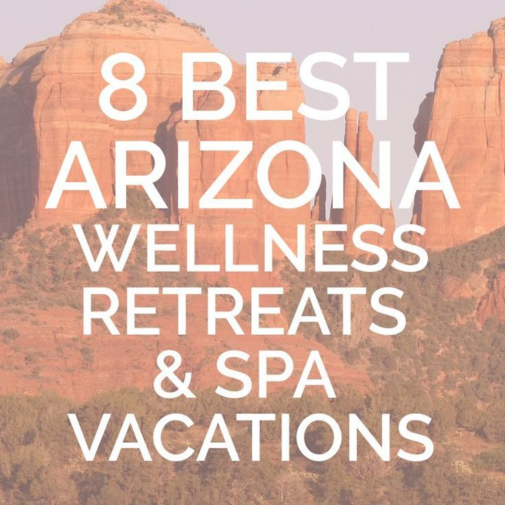 8 Wonderful Wellness Retreats Arizona Spa Vacations Spa Vacation Arizona Spa Wellness Retreats