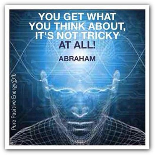 You get what you think about, it's not tricky at all!  *Abraham-Hicks Quotes (AHQ1438)