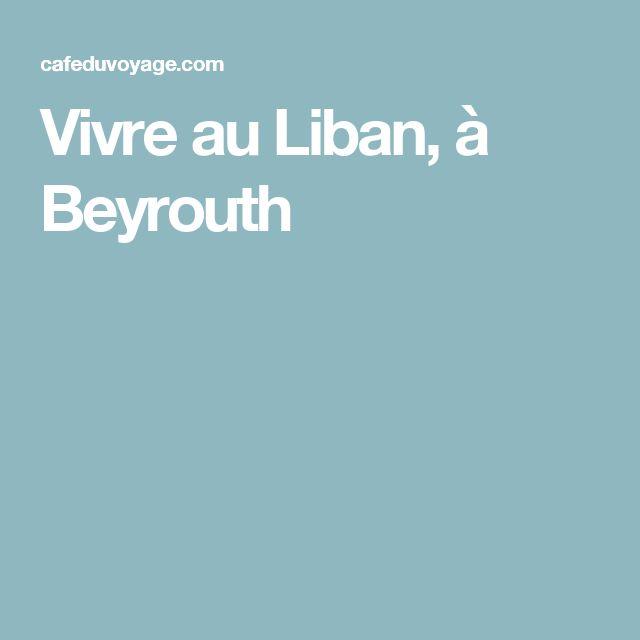 Vivre au Liban, à Beyrouth