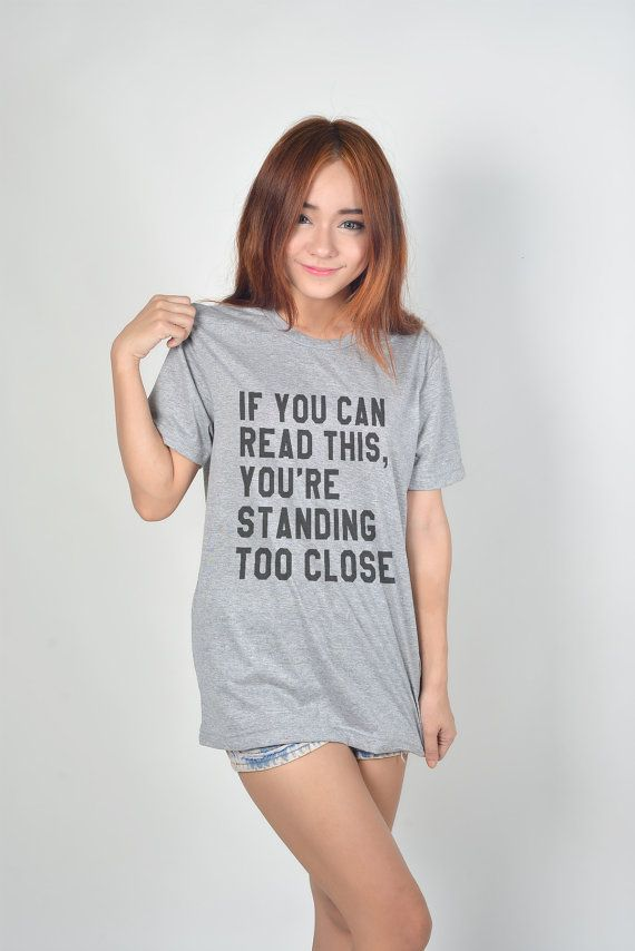 Funny TShirt If You Can Read This You're Standing too Close Hipster Grunge Tshirt Grey T-Shirts
