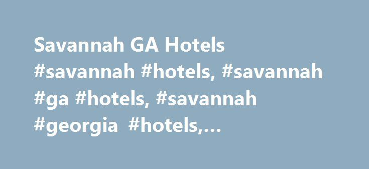 Savannah GA Hotels #savannah #hotels, #savannah #ga #hotels, #savannah #georgia #hotels, #downtown #savannah #hotels http://tampa.remmont.com/savannah-ga-hotels-savannah-hotels-savannah-ga-hotels-savannah-georgia-hotels-downtown-savannah-hotels/  # The Westin Savannah Harbor Golf Resort & Spa The Westin Savannah Harbor Golf Resort & Spa 1 Resort Drive Savannah GA 31421 United States Phone: (912) 201-2000 The South's Downtown Resort – An escape when you want it, accessibility when you need it…