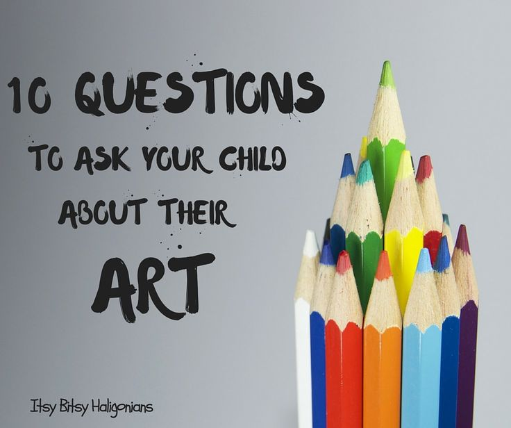 10 Questions To Ask Your Child About Their Art —