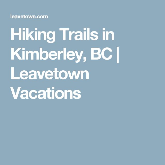Hiking Trails in Kimberley, BC   Leavetown Vacations