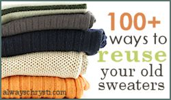 100 ways to reuse old sweaters.
