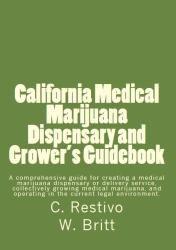 California Medical Marijuana Dispensary and Growers Guidebook: