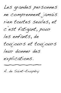 les grandes personnes ne comprennent jamais rien - Le Petit Prince quote