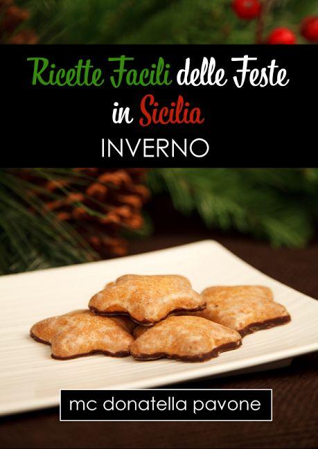 """""""Ricette Facili delle Feste in Sicilia: Inverno"""" Mc Donatella Pavone ISBN/ASIN: 9788822853769 Trama: Una raccolta di ricette siciliane festive e facili, cu"""