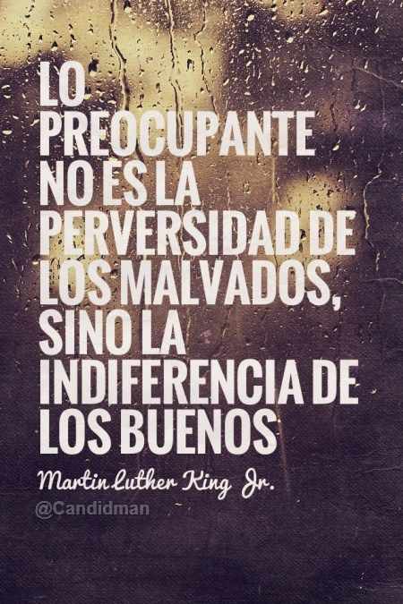 """""""Lo preocupante no es la #Perversidad de los malvados, sino la #Indiferencia de los buenos"""". #MartinLutherKingJr #Citas #Frases @candidman"""