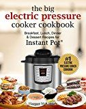 Free Kindle Book -   The Big Electric Pressure Cooker Cookbook: Breakfast, Lunch, Dinner & Dessert Recipes for Instant Pot ®