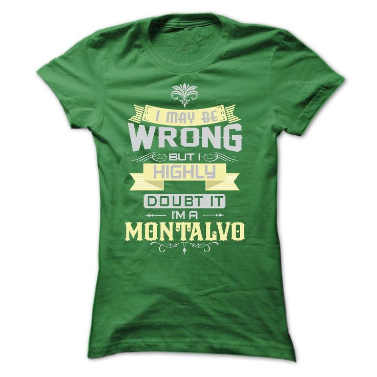 I MAY BE WRONG I AM A MONTALVO TSHIRTS T-Shirts, Hoodies. CHECK PRICE ==►…
